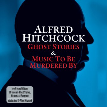 Alfred Hitchcock: Ghost Stories & Music To Be Murdered By (Alfred Hitchcock: Szellemjárás és ...) CD