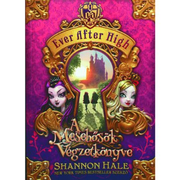 A Mesehősök Végzetkönyve - Ever After High 1.