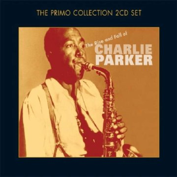 The Rise and Fall of Charlie Parker CD
