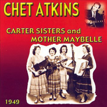 Chet Atkins with the Carter Sisters and Mother Maybelle 1949 CD
