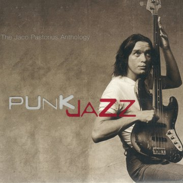 Punk Jazz-The Jaco Pastorius Anthology CD
