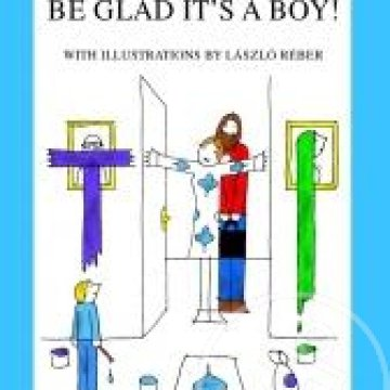 BE GLAD IT'S A BOY! (ÖRÜLJ, HOGY FIÚ!)