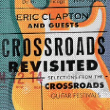Crossroads Revisited - Selections from The Crossroads Guitar Festivals CD