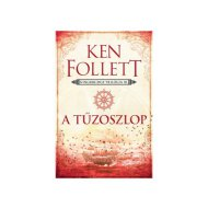 Ken Follett: A tűzoszlop – Kingsbridge-trilógia 3.